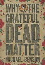 Why the Grateful Dead Matter by Michael Benson (2016, Paperback)
