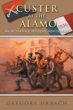 Custer at the Alamo by Gregory Urbach (2013, Hardcover)