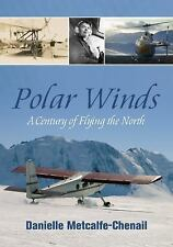 Polar Winds: A Century of Flying the North, Metcalfe-Chenail, Danielle, Very Goo
