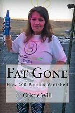 Fat Gone : How 200 Pounds Vanished by Cristie Will (2015, Paperback)