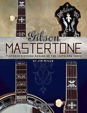 Gibson Mastertone : Flathead 5-String Banjos of the 1930s And 1940s by Jim...