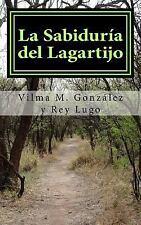 La Sabiduria Del Lagartijo : Libro de Pensamientos y Reflexiones by Vilma...