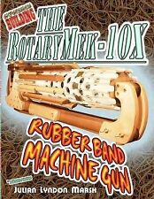 Experience Building the RotaryMek-10X Rubber Band Machine Gun  / Fast Dispatch