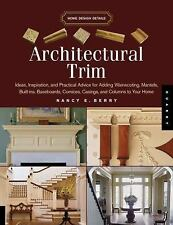 Architectural Trim: Ideas, Inspiration and Practical Advice for Adding Wainscot