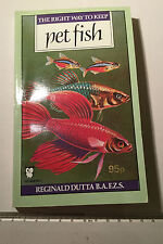 The Right Way To Keep Pet Fish - Reginald Dutta. Paperback.1984.