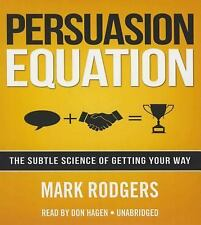 Persuasion Equation : The Subtle Science of Getting Your Way by Mark Rodgers...