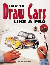 How to Draw Cars Like a Pro by Lisa Hallett, Thom Taylor, Good Book