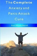 The Complete Anxiety and Panic Attack Cure by Jo�l Blanchard (2011, Paperback)