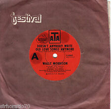 WALLY MORRISON Doesn't Anybody Write Old Love Songs Anymore / The Glen OZ 45
