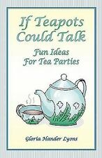 If Teapots Could Talk: Fun Ideas For Tea Parties - Lyons, Gloria Hander - Paperb