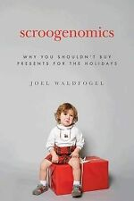 Scroogenomics: Why You Shouldn't Buy Presents for the Holidays by Joel...