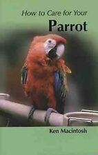 How to Care for Your Parrot (Your first...series)