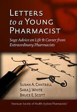 Letters to a Young Pharmacist : Sage Advice on Life and Career from...
