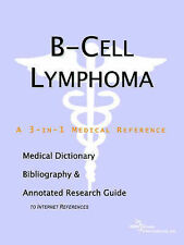 B-Cell Lymphoma - A Medical Dictionary, Bibliography, and Annotated Research Gui