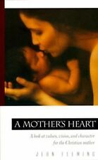 A Mother's Heart : A Look at Values, Vision, and Character for the Christian...