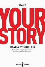 Make Your Story Really Stinkin' Big: How to Go from Concept to Franchise and...