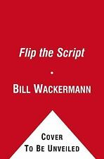 Flip the Script: How to Turn the Tables and Win in Business and Life