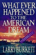 What Ever Happened to the American Dream? by Larry Burkett (Hardcover)