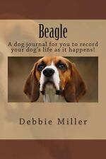 Beagle : A Dog Journal for You to Record Your Dog's Life As It Happens! by...