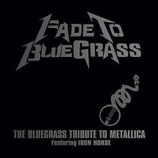 Fade to Bluegrass: The Bluegrass Tribute to Metallica by Iron Horse...