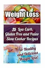 Slow Cooker Weight Loss Recipes: Weight Loss: 25 Low Carb, Gluten Free and...