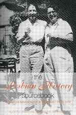 The Lesbian History Sourcebook : Love and Sex Between Women in Britain From,...