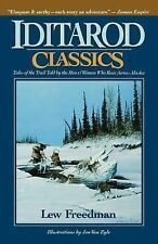 Iditarod Classics : Tales of the Trail Told by the Men and Women Who Race...