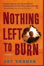Nothing Left to Burn : A Memoir by Jay Varner (2010)