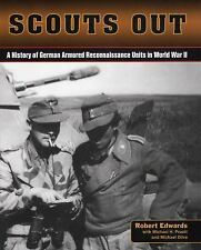 Scouts Out : A History of German Armored Reconnaissance Units in World War II...