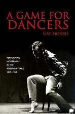 A Game for Dancers: Performing Modernism in the Postwar Years, 1945-1960, Gay Mo