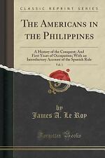 The Americans in the Philippines, Vol. 1 : A History of the Conquest; and...