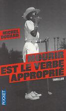 MOURIR EST LE VERBE APPROPRIE Michel Douard ROMAN livre