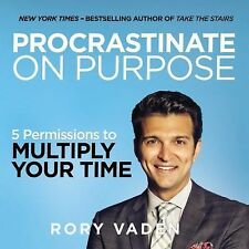 Procrastinate on Purpose : 5 Permissions to Multiply Your Time by Rory Vaden...