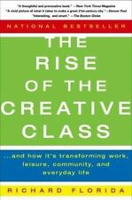 The Rise of the Creative Class : And How It's Transforming Work, Leisure, Com...