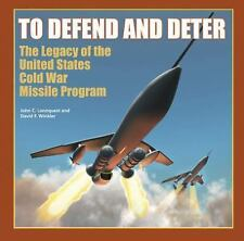To Defend and Deter : The Legacy of the United States Cold War Missile...