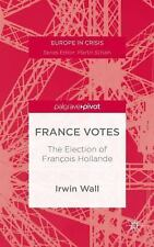 Europe in Crisis: France Votes : The Election of François Hollande by Irwin...