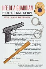 Life of a Guardian : Protect and Serve by William Benson (2015, Hardcover)