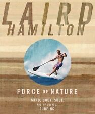 Force of Nature: Mind, Body, Soul, And, of Course, Surfing by Laird Hamilton...