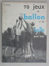 70 jeux de ballon et de balle pour tous - C. Bruel - éditions Chiron 1968 Sport