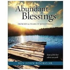 Abundant Blessings from My 60 Years of Ministering by John Booko (2013,...