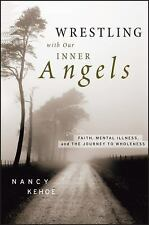 Wrestling with Our Inner Angels : Faith, Mental Illness, and the Journey to...