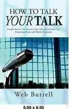 How To Talk Your Talk: Simple Secrets For Successful Communication From One of A