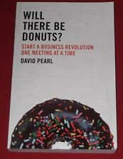 WILL THERE BE DONUTS? ~ David Pearl ~ START BUSINESS REVOLUTION ONE MEETING AT A