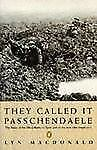 They Called It Passchendaele : The Story of the Battle of Ypres and of the...