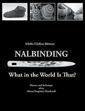 Nalbinding - What in the World Is That? by Ulrike Classen-Buttner (2015,...