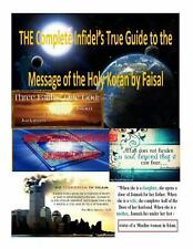The Complete Infidel's True Guide to the Message of the Holy Koran by Faisal...