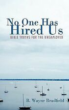 No One Has Hired Us : Bible Truths for the Unemployed by B. Wayne Bradfield...