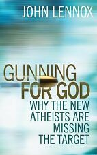 Gunning for God : Why the New Atheists Are Missing the Target by John Lennox...