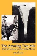 The Amazing Tom Mix: The Most Famous Cowboy of the Movies, Richard D. Jensen, Ac