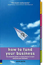 How to Fund Your Business: The Essential Guide to Raising Finance to Start and G